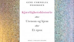 Gine Cornelia Pedersen er aktuell med romanen Kjærlighetshistorie, eller Utenom og hjem, eller Et epos. Bokomslag: Oktober