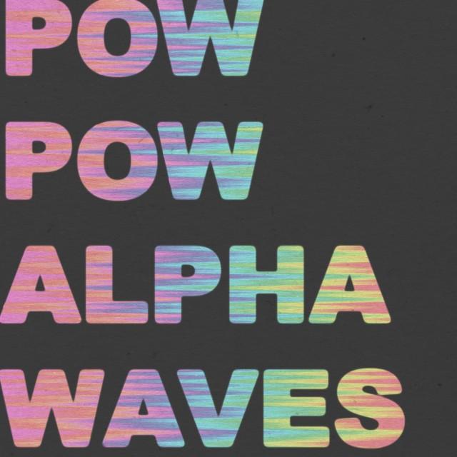 pow pow alpha waves cover