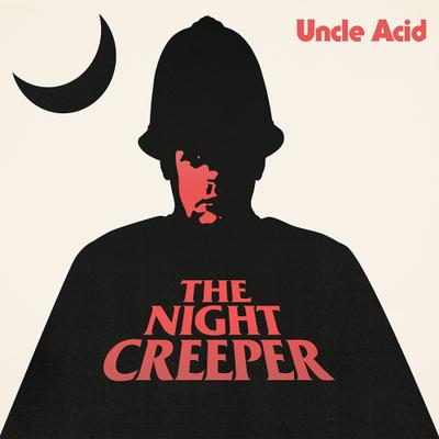 Uncle Acid & The Deadbeats –The Night Creeper
