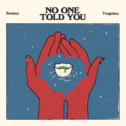 Kristian Torgalsen No one told you
